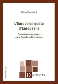 Gérard Bouchard - L'Europe en quête d'Européens - Pour un nouveau rapport entre Bruxelles et les nations.