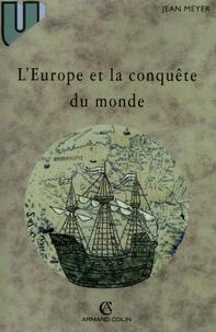 Jean Meyer - L'Europe et la conquête du monde - XVIe-XVIIIe siècle.