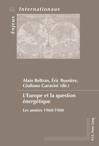 Alain Beltran et Eric Bussière - L'Europe et la question énergétique - Les années 1960/1980.