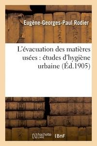 Rodier - L'évacuation des matières usées : études d'hygiène urbaine.