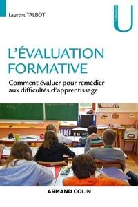 Laurent Talbot - L'évaluation formative - Comment évaluer pour remédier aux difficultés d'apprentissage.