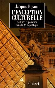 Jacques Rigaud - L'exception culturelle - Culture et pouvoirs sous la Ve République.
