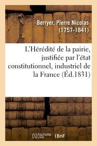 Pierre Nicolas Berryer - L'Hérédité de la pairie, justifiée par l'état constitutionnel, industriel et progressif de la France.