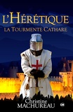Christine Machureau - L'hérétique, la tourmente cathare.