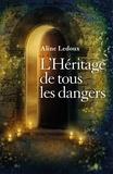 Aline Ledoux - L'héritage de tous les dangers.