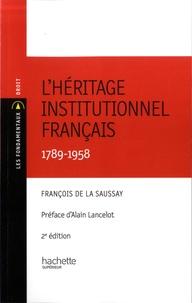 François de la Saussey - L'héritage institutionnel français - 1789-1958.