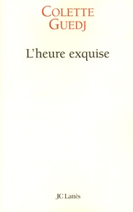 Colette Guedj - L'heure exquise.