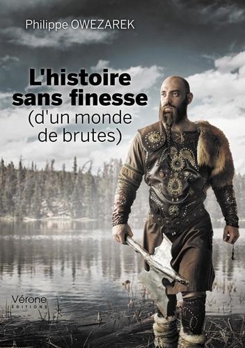 Philippe Owezarek - L'histoire sans finesse (d'un monde de brutes).