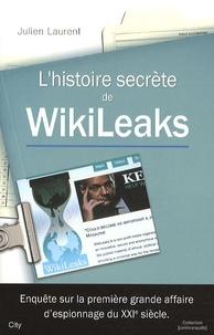 Julien Laurent - L'histoire secrète de WikiLeaks.