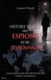 Laurent Pfaadt - L'histoire secrète des espions et de l'espionnage.