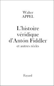Walter Appel - L'histoire véridique d'AntÂon Fiddler - Et autres récits.