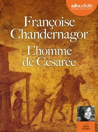 Françoise Chandernagor - L'homme de Césarée. 2 CD audio MP3