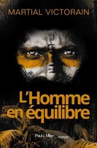 Martial Victorain - L'Homme en équilibre.