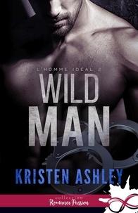 Kristen Ashley - L'homme idéal Tome 2 : Wild Man.