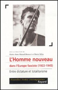 Marie-Anne Matard-Bonucci - L'homme nouveau dans l'Europe fasciste (1922-1945) - Entre dictature et totalitarisme.