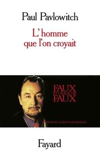 Paul Pavlowitch - L'Homme que l'on croyait.