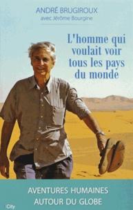André Brugiroux et Jérôme Bourgine - L'homme qui voulait voir tous les pays du monde.