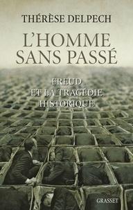 Thérèse Delpech - L'homme sans passé - Freud et la tragédie historique.