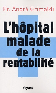 André Grimaldi - L'hôpital malade de la rentabilité.