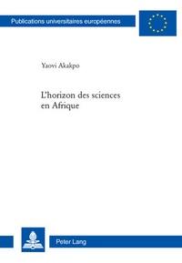 Yaovi Akakpo - L'horizon des sciences en Afrique.