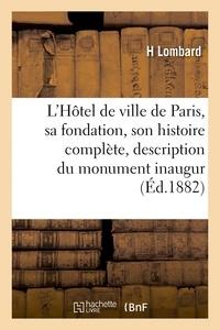 Lombard - L'Hôtel de ville de Paris : sa fondation, son histoire complète et la description détaillée du.