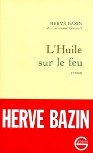 Hervé Bazin - L'huile sur le feu.