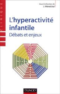 Jean Ménéchal - L'hyperactivité infantile - Débats et enjeux.