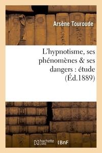 Arsène Touroude - L'hypnotisme, ses phénomènes & ses dangers : étude.