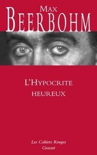 Henry Maximilian Beerbohm - L'Hypocrite heureux.