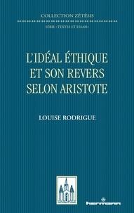Louise Rodrigue - L'idéal éthique et son revers selon Aristote.