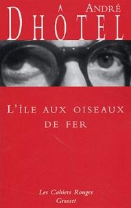 André Dhôtel - L'île aux oiseaux de fer.