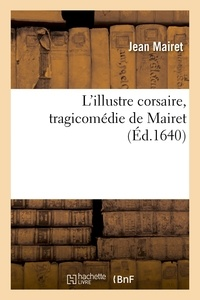Jean Mairet - L'illustre corsaire , tragicomédie de Mairet.