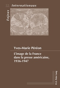 Yves-Marie Péréon - L'image de la France dans la presse américaine, 1936-1947.
