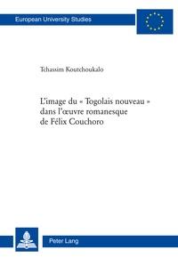 Koutchoukalo Tchassim - L'image du « Togolais nouveau » dans l'œuvre romanesque de Félix Couchoro.