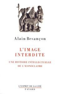 Alain Besançon - L'image interdite - Une histoire intellectuelle de l'iconoclasme.