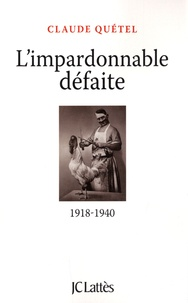 Claude Quétel - L'impardonnable défaite - 1918-1940.