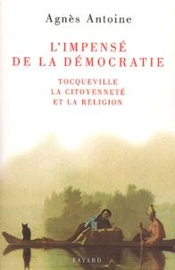 Agnès Antoine - L'impensé de la démocratie - Tocqueville, la citoyenneté et la religion.