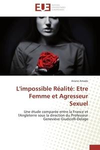 Ariane Amado - L'impossible réalité : être femme et agresseur sexuel - Une étude comparée entre la France et l'Angleterre sous la direction du professeur Geneviève Giudicelli-Delage.