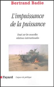 Bertrand Badie - L'impuissance de la puissance - Essai sur les incertitudes et les espoirs des nouvelles relations internationales.