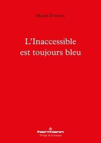 Marie Etienne - L'Inaccessible est toujours bleu.