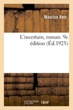 Maurice Betz - L'incertain, roman. 9e édition.