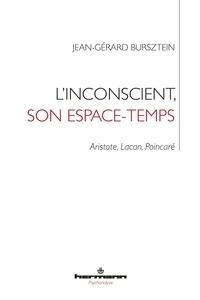 Jean-Gérard Bursztein - L'inconscient, son espace-temps - Aristote, Lacan, Poincaré.