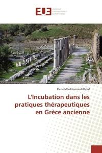 Pierre Mbid Hamoudi Diouf - L'Incubation dans les pratiques thérapeutiques en Grèce ancienne.