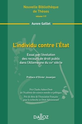 Aurore Gaillet - L'individu contre l'Etat - Essai sur l'évolution des recours de droit public dans l'Allemagne du XIXe siècle.