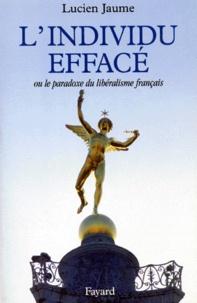 Lucien Jaume - L'Individu effacé. - Ou le paradoxe du libéralisme français.
