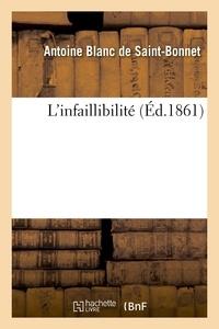 Antoine Blanc de Saint-Bonnet - L'infaillibilité.