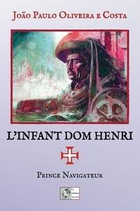 João Paulo Oliveira E Costa - L'infant Dom Henri - Prince navigateur.