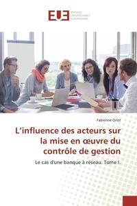 Fabienne Oriot - L'influence des acteurs sur la mise en oeuvre du contrôle de gestion.