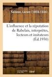 Lazare Sainéan - L'influence et la réputation de Rabelais, interprètes, lecteurs et imitateurs, un rabelaisien.