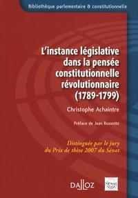 Christophe Achaintre - L'instance législative dans la pensée constitutionnelle révolutionnaire - (1789-1799).